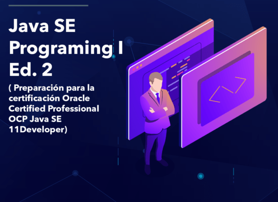 Curso Java SE: Programing I (Preparación para la certificación Oracle Certified Professional OCP Java SE 11Developer)